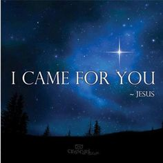 I came for you...Jesus