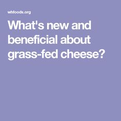 What's new and beneficial about grass-fed cheese?