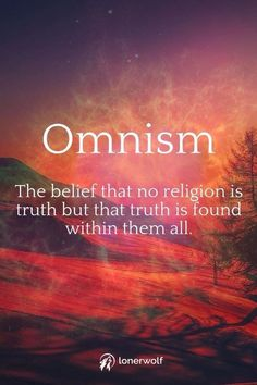There is more truth in this belief than the unerring claims of any one religion which only seeks exclusion.