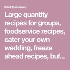 Large quantity recipes for groups, foodservice recipes, cater your own wedding, freeze ahead recipes, buffet table decorations, food amounts to serve 100