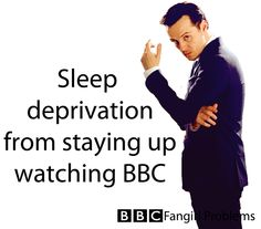 BBC FanGirl Problems -- or you can't sleep because when you close  your eyes, you cannot decide which BBC show to fantasize about ;)