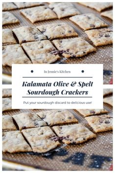 Put your sourdough discard to delicious use with this recipe for Kalamata Olive & Spelt Sourdough Crackers. By Jennifer Perillo   In Jennie's Kitchen