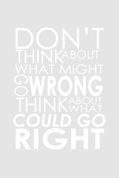 "Always! But the the past/present is also true: ""don't think about what went wrong, think about what went right"". ;-)"