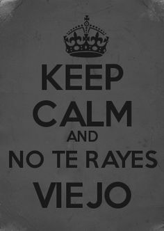 KEEP CALM AND NO TE RAYES VIEJO BY NINO