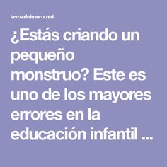¿Estás criando un pequeño monstruo? Este es uno de los mayores errores en la educación infantil – La voz del muro