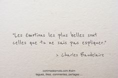 """Les émotions les plus belles sont celles que tu ne sais pas expliquer."" #Citation de #CharlesBaudelaire #Baudelaire #citationdujour #penséepositive #proverbe #sms #amour #declaration #quote #love #commedesmots Some Words, Positive Mind, Positive Attitude, Sentences, Beautiful Words, Quote Of The Day, Words Quotes, Love Quotes, Inspirational Quotes"
