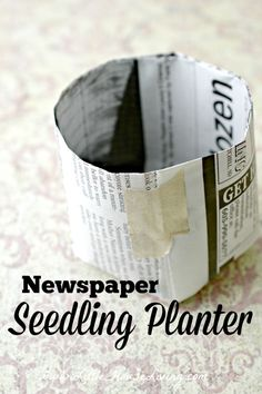 Newspaper Seedling Planter. Free to make and you can put the entire thing right in the ground when you are ready to plant!