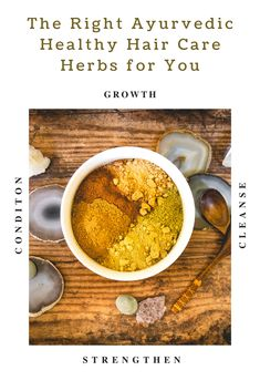 The Right Ayurvedic Healthy Hair Care Herbs for You