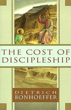 The Cost of Discipleship by Bonhoeffer