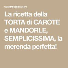 La ricetta della TORTA di CAROTE e MANDORLE, SEMPLICISSIMA, la merenda perfetta!