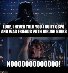 Star Wars No | LUKE, I NEVER TOLD YOU I BUILT C3P0 AND WAS FRIENDS WITH JAR JAR BINKS NOOOOOOOOOOOOO! | image tagged in memes,star wars no | made w/ Imgflip meme maker