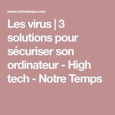 Les virus | 3 solutions pour sécuriser son ordinateur - High tech - Notre Temps Virus, Internet, Solution, Orange, Blog, Beautiful, Office Automation, Software, Computers