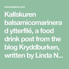 Kallskuren balsamicomarinerad ytterfilé, a food drink post from the blog Kryddburken, written by Linda Nilsson on Bloglovin'