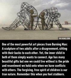 One of the most powerful art pieces from Burning Man: A sculpture of 2 adults after a disagreement, - lisegottlieb Best Quotes, Love Quotes, Inspirational Quotes, Kid At Heart Quotes, Inner Child Quotes, Wisdom Quotes, Powerful Art, Most Powerful, Beautiful Gifts