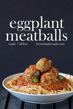 Vegan Eggplant Meatballs {oil-free} sweetsimplevegan.com