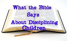 Raising Godly Children: What the Bible Says About Discipline? Works for personal discipline too!