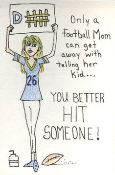 :). So true. I have s shirt that say you better hit someone.