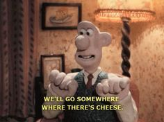 wallace and gromit cheese quotes - Google Search