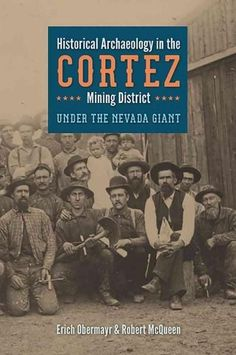 Historical Archaeology in the Cortez Mining District: Under the Nevada Giant