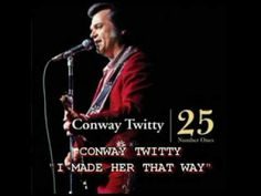 Conway Twitty - I Made Her That Way. I love Conway's voice. Grew up with his music. I have a lot of his song's. MLS....