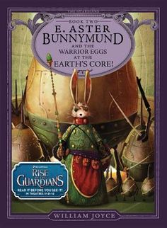 E. Aster Bunnymund and the Warrior Eggs at the Earth's Core! by William Joyce (272 pgs, 2012)-- Re-read