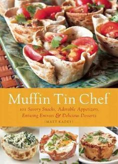 FOODIE Muffin Tin Chef: 101 Savory Snacks, Adorable Appetizers, Enticing Entrees and Delicious Desserts Köstliche Desserts, Delicious Desserts, Plated Desserts, Yummy Treats, Mini Lasagne, Muffin Pan Recipes, Chef Cookbook, Cooking Recipes, Healthy Recipes