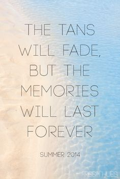 "#WordsToLiveBy this #summer: ""The tans will fade, but the memories will last forever."" #quotes"