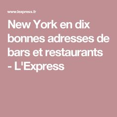 New York en dix bonnes adresses de bars et restaurants - L'Express New York, Bar, Boston, Restaurants, Places, Travel, Projects, New York City, Viajes