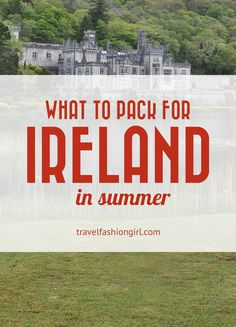 What to Pack for Ireland in Summer: An Outfit for Every Coast