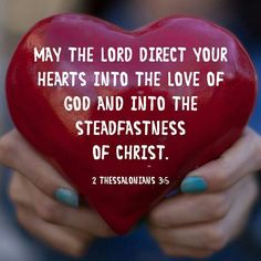 May the Lord direct your hearts to the love of God and to the steadfastness of Christ.  2 Thess. 3:5 ESV  http://bible.com/59/2th.3.5.ESV