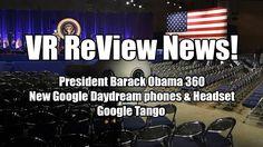 VR ReView News, This week: President Barack Obama 360, New Daydream phones & Headset, Google Tango