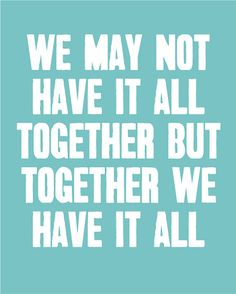 We May Not Have It All Together but Together We Have It All - Inspirational Quote - 11x14 Poster Print
