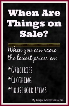 When Are Things on Sale- groceries, home goods and clothing.  Month by month sales so you know when to buy all your favorite products! money ideas, money principles, #money