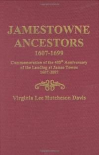 Jamestowne Ancestors, 1607-1699. Commemoration of the 400th Anniversary of the Landing at James Towne, 1607-2007   By: Virgina Lee Davis (Author)
