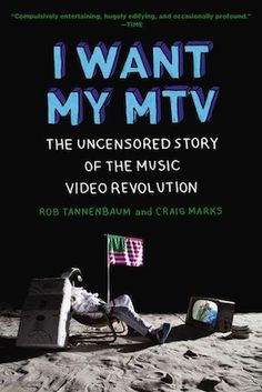 I Want My MTV. Another book I want to read. Heard there was a lot of juicy drama behind the scenes.