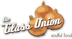 The Glass Onion--Local food with a menu that changes regularly! Featured on Diners, Drive-ins and Dives