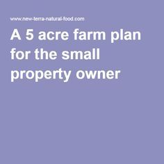 A 5 acre farm plan for the small property owner                                                                                                                                                      More