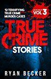 Free Kindle Book -   True Crime Stories Volume 3: 12 Terrifying True Crime Murder Cases (List of Twelve)