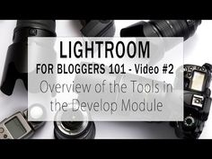Lightroom for Bloggers 101 - Video #2 - Overview of the Tools in the Develop Module | Blog Chicka Blog