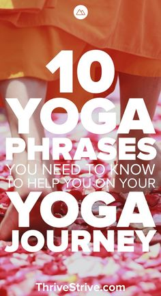 All yoga poses have two versions: English and Sanskrit. Many times you can get lost in the Sanskrit if you don't know what is going on. Here are 10 yoga phrases for beginners that you should know.