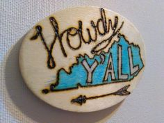 A personal favorite from my Etsy shop https://www.etsy.com/listing/263608754/howdy-yall-kentucky-wood-burned-magnet