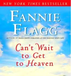 Can't Wait to Get to Heaven by Fannie Flagg I Love Books, Good Books, Books To Read, Big Books, Library Quotes, Book Quotes, Book Writer, Book Authors, Books Everyone Should Read