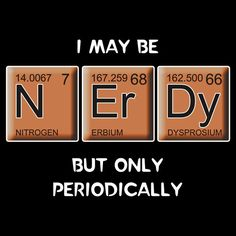 'Nerdy (Periodically Speaking)' T-Shirt by Samuel Sheats HUMOR Science Humor Nerd, Nerd Jokes, Science Puns, Chemistry Jokes, Biology Humor, Grammar Humor, Science Cartoons, Science Geek, Math Humor