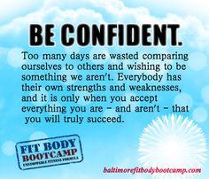 Believe in yourself.    http://baltimorefitbodybootcamp.com/
