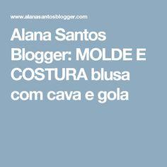 Alana Santos Blogger: MOLDE E COSTURA blusa com cava e gola