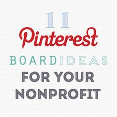 11 Pinterest Board Ideas for Your Nonprofit #pinterest #socialmedia #nonprofit #seo #apps