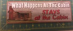 Novelty Metal Sign - What Happens At the Cabin Stays at the Cabin  - NEW! If you click on the View Page tab, it will take you to our eBay store listing for this item.  When you click on the following link, it will take you to our Way Up In Alaska Novelties and Fun Stuff page :   http://www.wayupinalaska.com/Novelties---Fun-Stuff.html