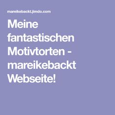 Meine fantastischen Motivtorten - mareikebackt Webseite!