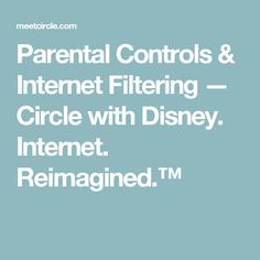 Parental Controls & Internet Filtering — Circle with Disney. Internet. Reimagined.™