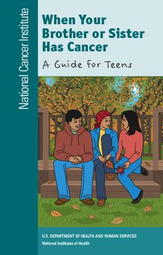 When Your Brother or Sister Has Cancer: A Guide for Teens